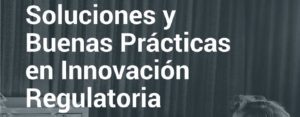 Soluciones y Buenas prácticas en Innovación regulatoria (BID, CNP Chile 2018)